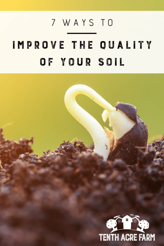 7 Ways to Improve the Quality of Your Soil: Good quality soil is essential for a healthy and abundant garden. Here are seven ways to transform ailing, lifeless soil into rich, black gold. #microfarm #soil #soilfertility #vegetablegarden