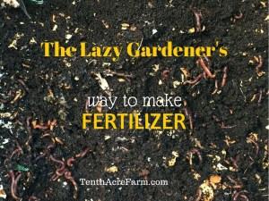 The Lazy Gardener's Way to Make Fertilizer
