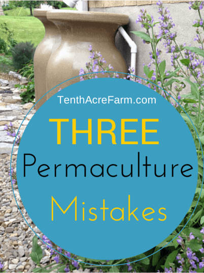 Do You Make These 3 Permaculture Mistakes?